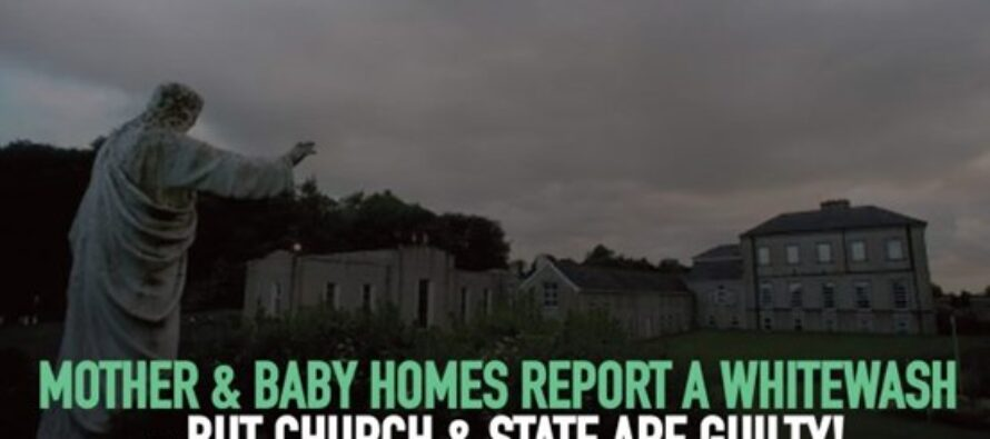 Ireland: Mother & Baby Homes report a whitewash — but Church and State are guilty!